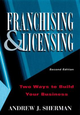 Franchising and Licensing: Two Ways to Build Your Business 9780814404508