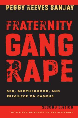 Fraternity Gang Rape: Sex, Brotherhood, and Privilege on Campus 9780814740385