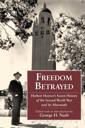 Freedom Betrayed: Herbert Hoover's Secret History of the Second World War and Its Aftermath 9780817912345