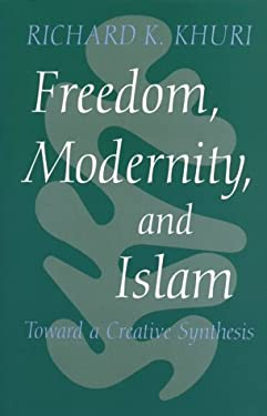 Freedom, Modernity, and Islam: Toward a Creative Synthesis 9780815626985
