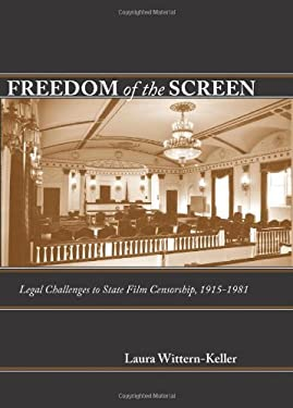 Freedom of the Screen: Legal Challenges to State Film Censorship, 1915-1981 9780813124513