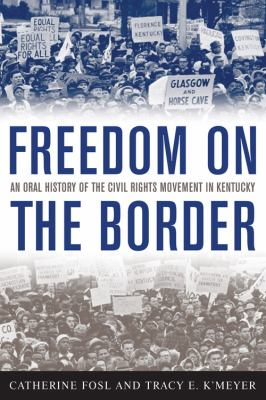 Freedom on the Border: An Oral History of the Civil Rights Movement in Kentucky 9780813125497