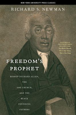 Freedom's Prophet: Bishop Richard Allen, the AME Church, and the Black Founding Fathers 9780814758267