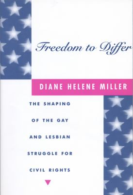 Freedom to Differ: The Shaping of the Gay and Lesbian Struggle for Civil Rights 9780814755969