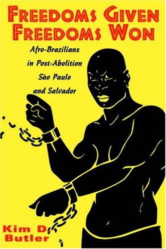 Freedoms Given, Freedoms Won: Afro-Brazilians in Post-Abolition Sao Paulo and Salvador 9780813525044