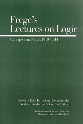Frege's Lectures on Logic: Carnap's Jena Notes, 1910-1914 9780812695533