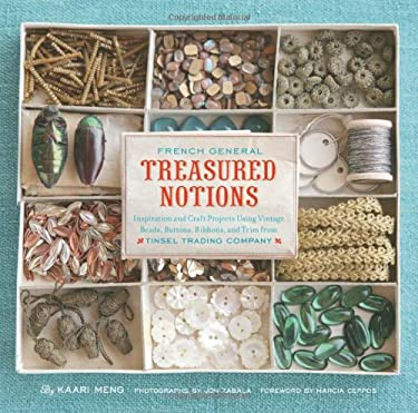 French General: Treasured Notions: Inspiration and Craft Projects Using Vintage Beads, Buttons, Ribbons, and Trim from Tinsel Trading Company 9780811868907