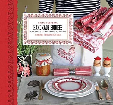 French General: Handmade Soirees: Simple Projects for Special Occasions 9780811868334