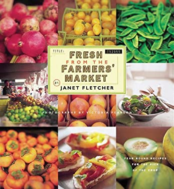 Fresh from the Farmers' Market: Year-Round Recipes for the Pick of the Crop 9780811865906
