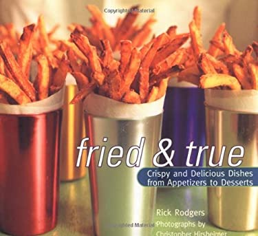 Fried and True: Crispy and Delicious Dishes from Appetizers to Desserts 9780811816069
