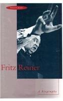 Fritz Reiner: A Biography