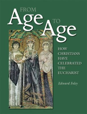 From Age to Age: How Christians Have Celebrated the Eucharist 9780814630785