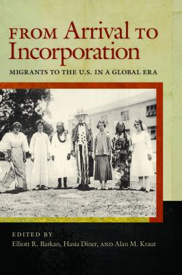 From Arrival to Incorporation: Migrants to the U.S. in a Global Era 9780814799611
