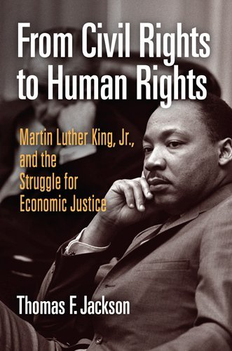 From Civil Rights to Human Rights: Martin Luther King, Jr., and the Struggle for Economic Justice 9780812220896