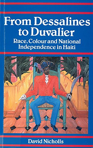 From Dessalines to Duvalier: Race, Colour, and National Independence in Haiti 9780813522401