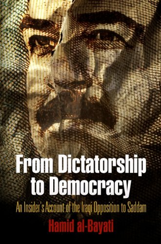 From Dictatorship to Democracy: An Insider's Account of the Iraqi Opposition to Saddam 9780812242881