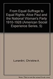 From Equal Suffrage to Equal Rights: Alice Paul and the National Woman's Party, 1910-1928 - Lunardini, Christine A.