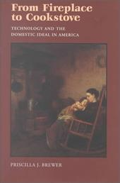 From Fireplace to Cookstove: Technology and the Domestic Ideal in America