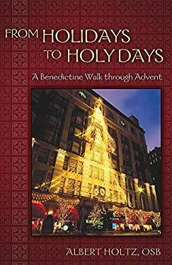 From Holidays to Holy Days: A Benedictine Walk Through Advent 9780819223166