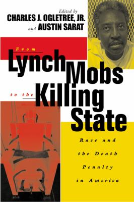 From Lynch Mobs to the Killing State: Race and the Death Penalty in America 9780814740224
