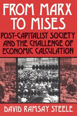 From Marx to Mises: Post Capitalist Society and the Challenge of Ecomic Calculation 9780812690163