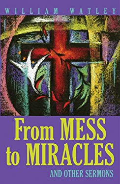 From Mess to Miracle: And Other Sermons 9780817011543