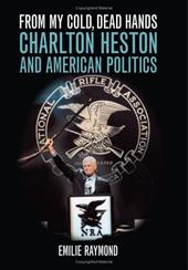 From My Cold, Dead Hands: Charlton Heston and American Politics