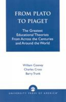 From Plato to Piaget: The Greatest Educational Theorists from Across the Centuries and Around the World 9780819190093