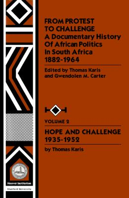 From Protest to Challenge: A Documentary History of African Politics in South Africa, 1882-1964, Vol. 2: Hope and Challenge, 1935-1952 9780817912222