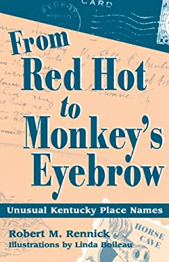 From Red Hot to Monkey's Eyebrow: Unusual Kentucky Place Names 9780813109312