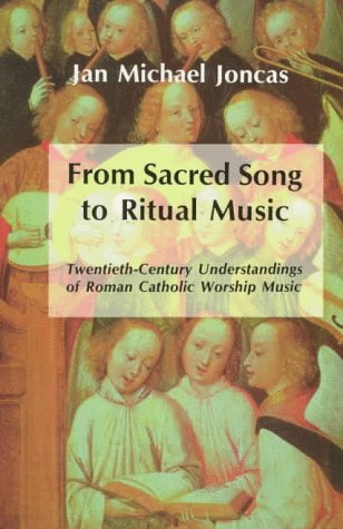 From Sacred Song to Ritual Music: Twentieth-Century Understandings of Roman Catholic Worship Music 9780814623527