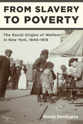 From Slavery to Poverty: The Racial Origins of Welfare in New York, 1840-1918 9780814741078