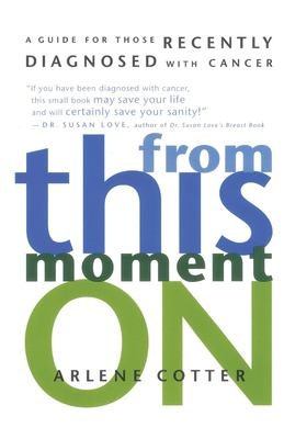 From This Moment on: A Guide for Those Recently Diagnosed with Cancer 9780812992243