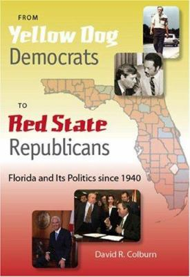 From Yellow Dog Democrats to Red State Republicans: Florida and Its Politics Since 1940 9780813031552