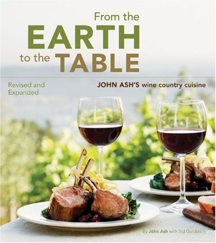 From the Earth to the Table: John Ash's Wine Country Cuisine 9780811854795