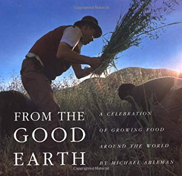 From the Good Earth: A Celebration of Growing Food Around the World 9780810925175