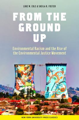 From the Ground Up: Environmental Racism and the Rise of the Environmental Justice Movement 9780814715376