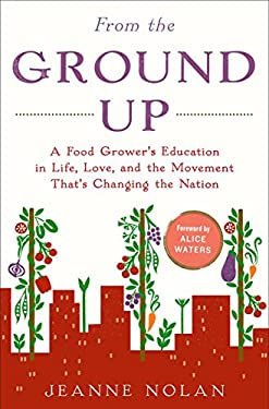 From-the-Ground-Up-A-Food-Grower-039-s-Education-in-Life-Love-and-the-Movement-T