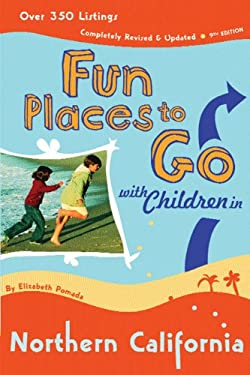 Fun Places to Go with Children in Northern California: 9th Edition Over 350 Listings, Completely Revised & Updated 9780811838153