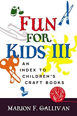 Fun for Kids III: An Index to Children's Craft Books 9780810842564