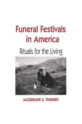 Funeral Festivals in America: Rituals for the Living 9780813192994