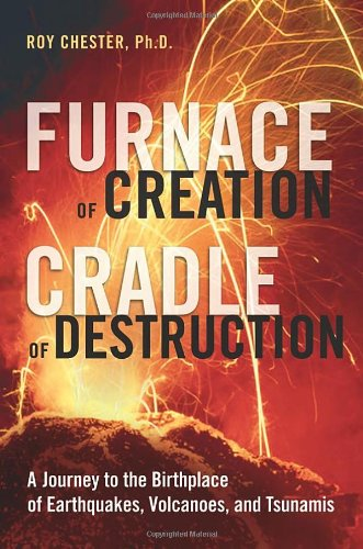 Furnace of Creation, Cradle of Destruction: A Journey to the Birthplace of Earthquakes, Volcanoes, and Tsunamis 9780814409206