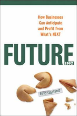 Future, Inc.: How Businesses Can Anticipate and Profit from What's Next 9780814408971