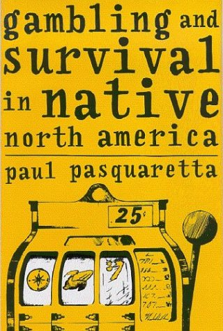 Gambling and Survival in Native North America 9780816522897
