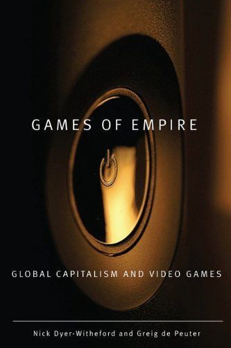 Games of Empire: Global Capitalism and Video Games 9780816666119