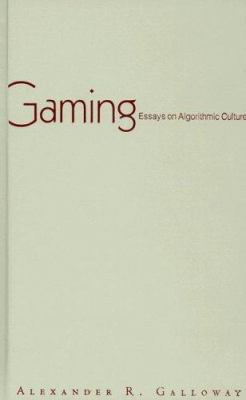 Gaming: Essays on Algorithmic Culture 9780816648504