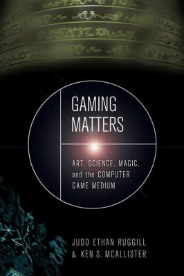 Gaming Matters: Art, Science, Magic, and the Computer Game Medium 9780817317379