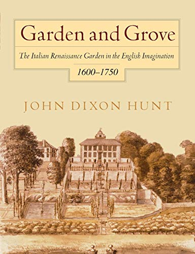 Garden and Grove: The Italian Renaissance Garden in the English Imagination, 1600-1750 9780812216042