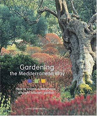 Gardening the Mediterranean Way: How to Create a Waterwise, Drought-Tolerant Garden 9780810956001