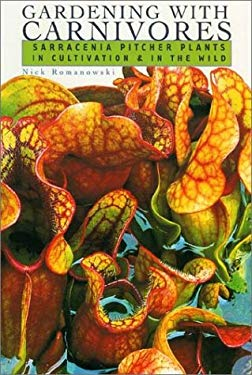 Gardening with Carnivores: Sarracenia Pitcher Plants in Cultivation & in the Wild 9780813025094